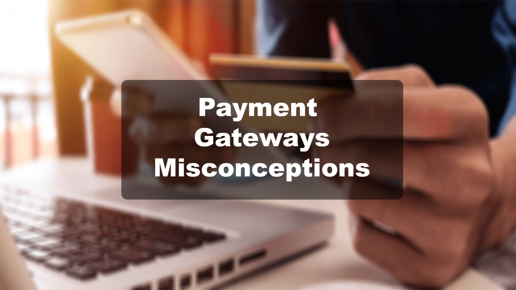 PAYMENT GATEWAYS MISCONCEPTION (1)