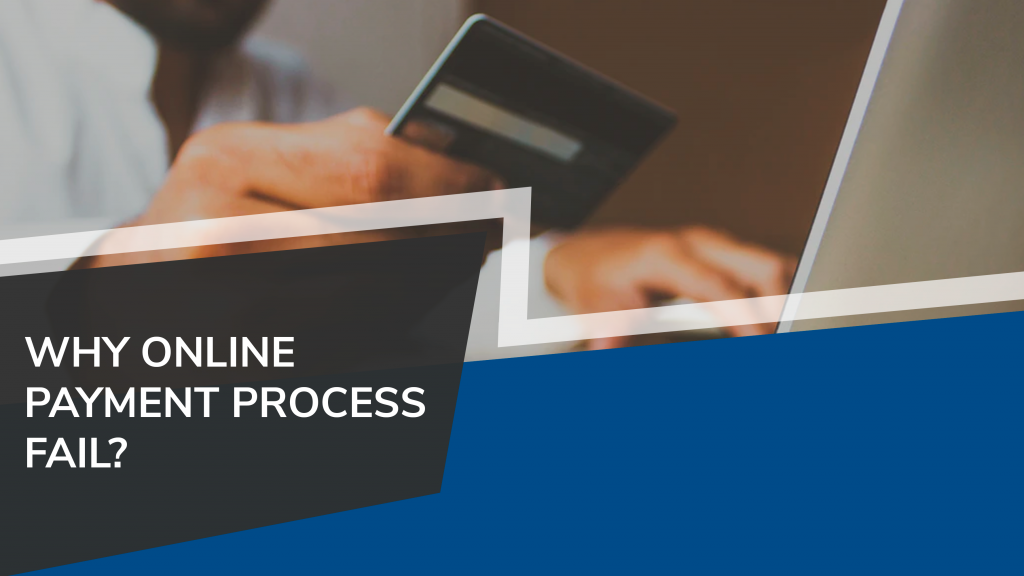 Reasons why online payment transaction fails during process