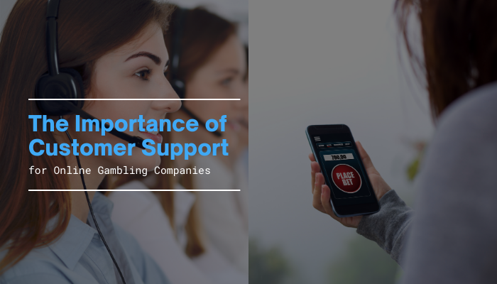 Importance of customer support for online gambling companies