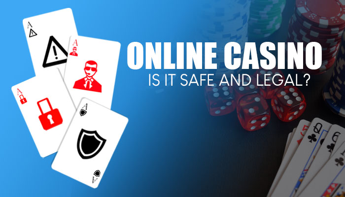 IS ONLINE GAMBLING SAFE AND LEGAL?