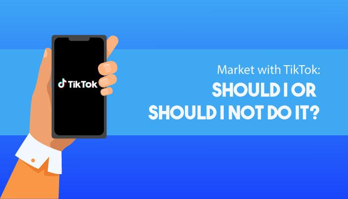 Market with TikTok: Should I or Should I Not Do It?